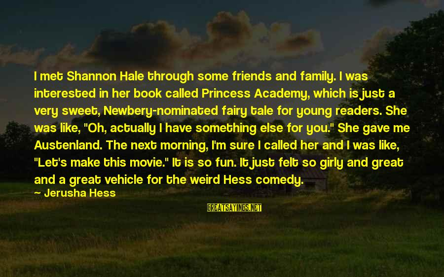 Friends Just Met Sayings By Jerusha Hess: I met Shannon Hale through some friends and family. I was interested in her book