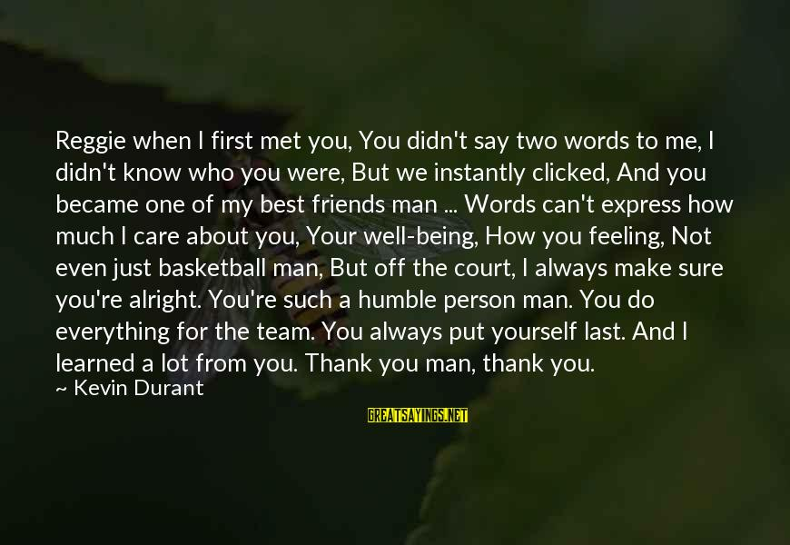 Friends Just Met Sayings By Kevin Durant: Reggie when I first met you, You didn't say two words to me, I didn't