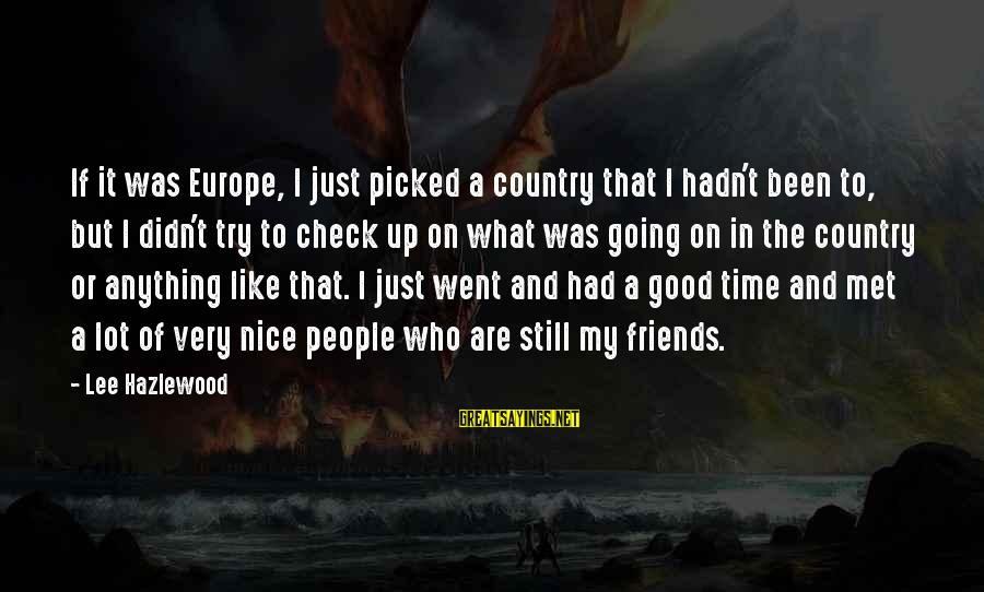 Friends Just Met Sayings By Lee Hazlewood: If it was Europe, I just picked a country that I hadn't been to, but