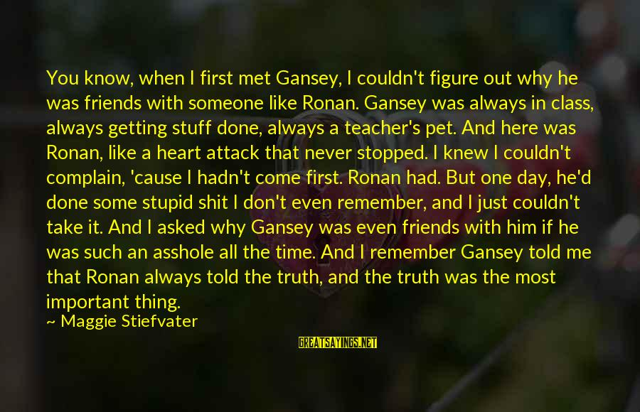 Friends Just Met Sayings By Maggie Stiefvater: You know, when I first met Gansey, I couldn't figure out why he was friends