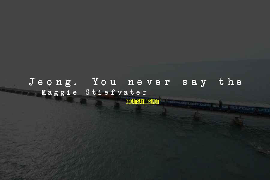 Friends Just Met Sayings By Maggie Stiefvater: Jeong. You never say the word, but you live it anyway. I will be honest,