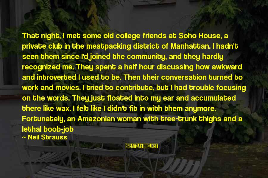 Friends Just Met Sayings By Neil Strauss: That night, I met some old college friends at Soho House, a private club in