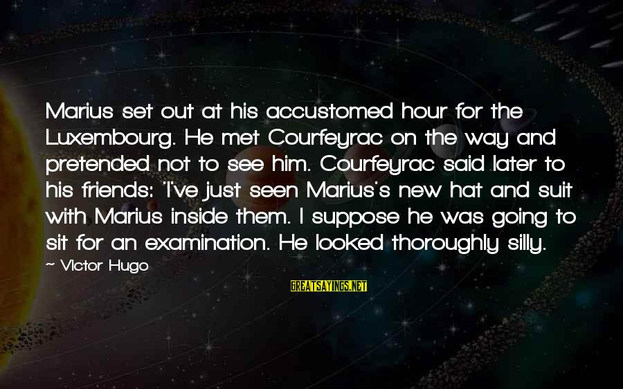 Friends Just Met Sayings By Victor Hugo: Marius set out at his accustomed hour for the Luxembourg. He met Courfeyrac on the