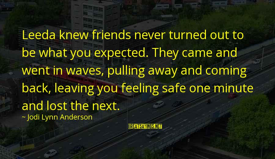 Friends Leaving And Coming Back Sayings By Jodi Lynn Anderson: Leeda knew friends never turned out to be what you expected. They came and went