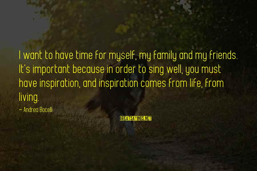 Friends More Important Than Family Sayings By Andrea Bocelli: I want to have time for myself, my family and my friends. It's important because