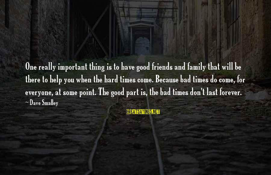 Friends More Important Than Family Sayings By Dave Smalley: One really important thing is to have good friends and family that will be there