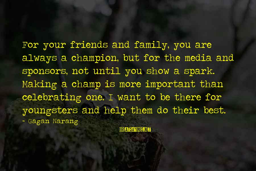 Friends More Important Than Family Sayings By Gagan Narang: For your friends and family, you are always a champion, but for the media and