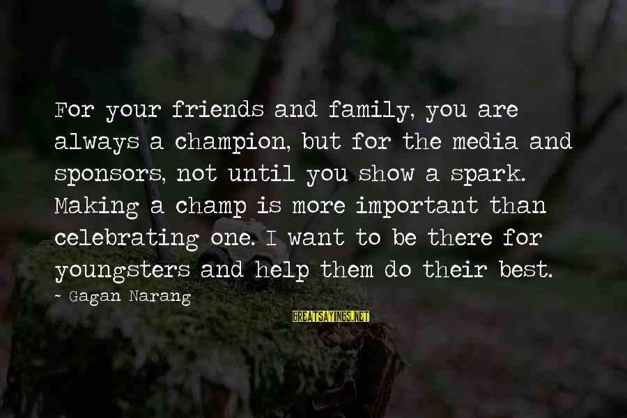 Friends Not There For You Sayings By Gagan Narang: For your friends and family, you are always a champion, but for the media and