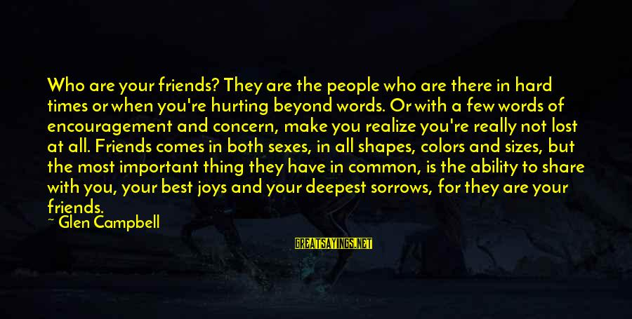 Friends Not There For You Sayings By Glen Campbell: Who are your friends? They are the people who are there in hard times or