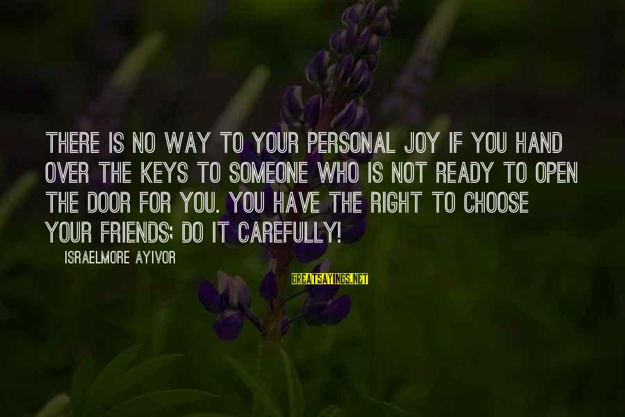 Friends Not There For You Sayings By Israelmore Ayivor: There is no way to your personal joy if you hand over the keys to