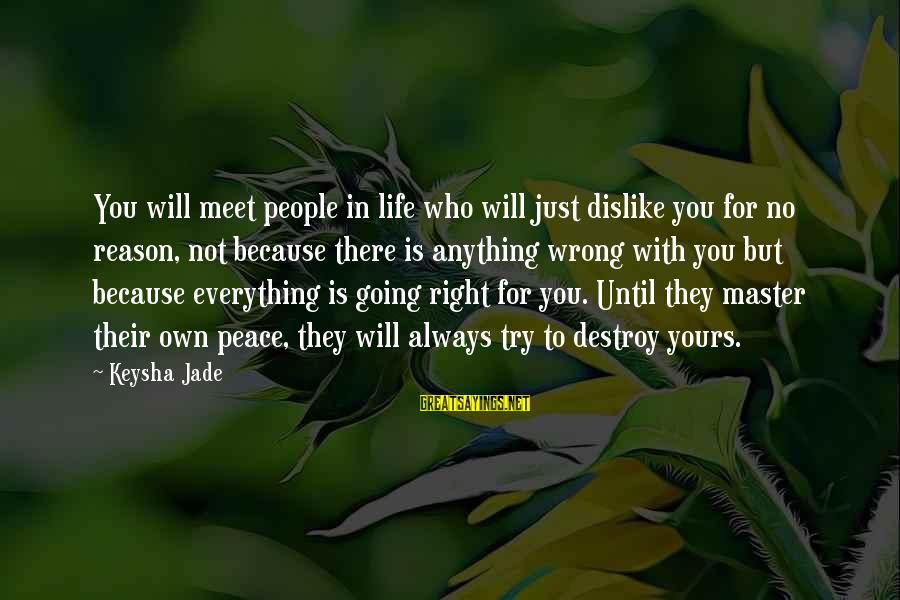 Friends Not There For You Sayings By Keysha Jade: You will meet people in life who will just dislike you for no reason, not