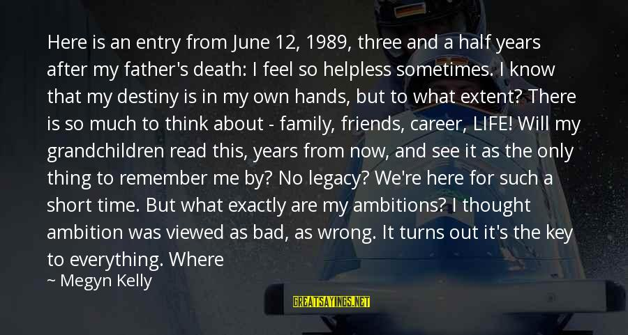 Friends Not There For You Sayings By Megyn Kelly: Here is an entry from June 12, 1989, three and a half years after my
