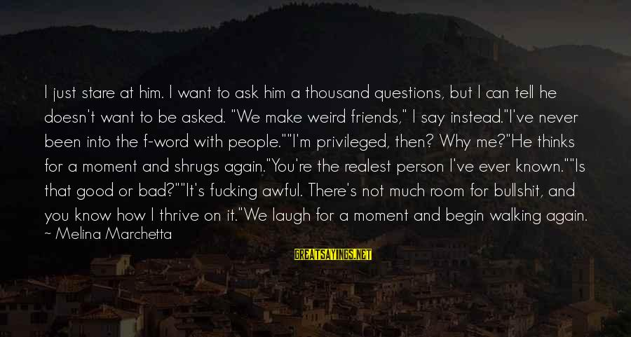 Friends Not There For You Sayings By Melina Marchetta: I just stare at him. I want to ask him a thousand questions, but I