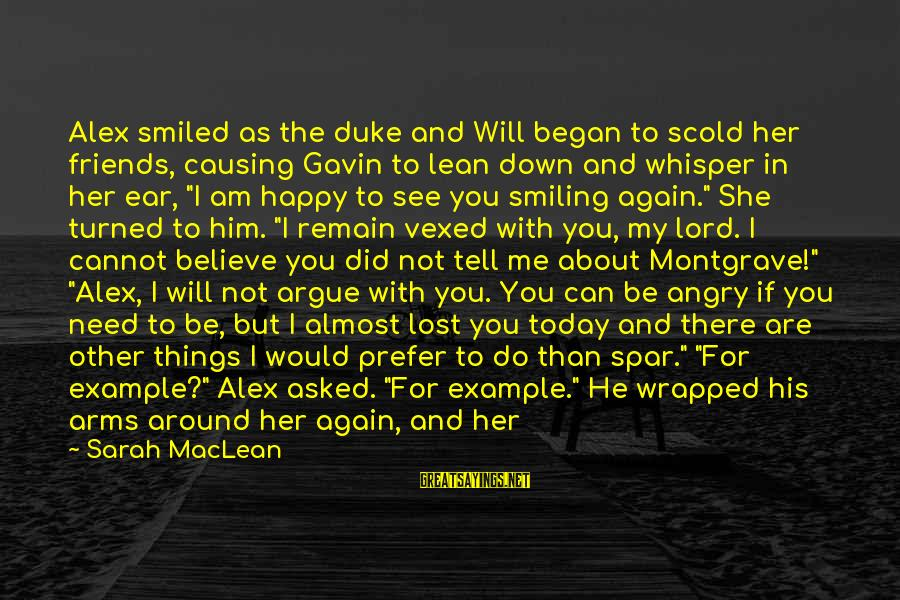 Friends Not There For You Sayings By Sarah MacLean: Alex smiled as the duke and Will began to scold her friends, causing Gavin to