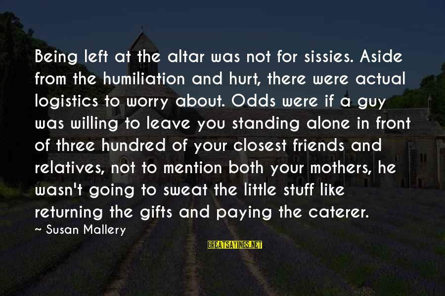 Friends Not There For You Sayings By Susan Mallery: Being left at the altar was not for sissies. Aside from the humiliation and hurt,