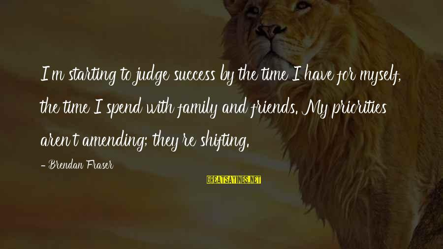 Friends Priorities Sayings By Brendan Fraser: I'm starting to judge success by the time I have for myself, the time I