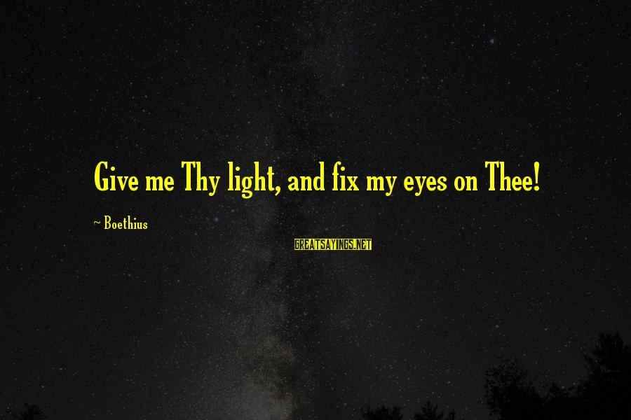 Friends Talk Behind Back Sayings By Boethius: Give me Thy light, and fix my eyes on Thee!