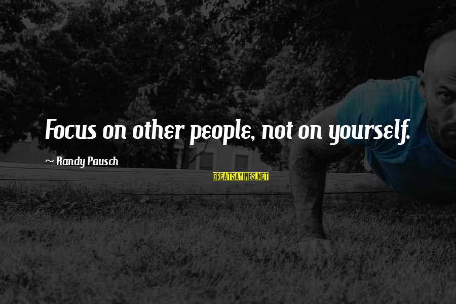 Friends Talk Behind Back Sayings By Randy Pausch: Focus on other people, not on yourself.