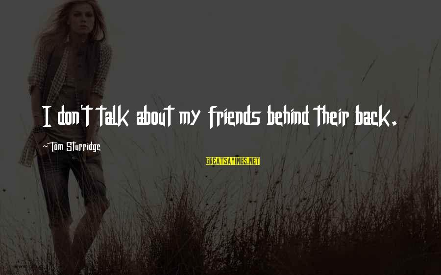 Friends Talk Behind Back Sayings By Tom Sturridge: I don't talk about my friends behind their back.