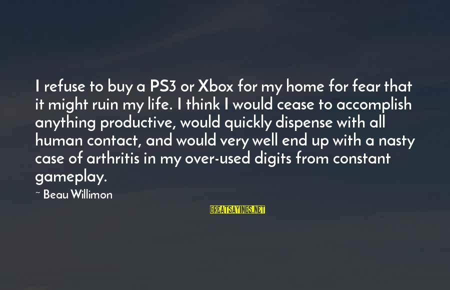Friends That Have Moved Away Sayings By Beau Willimon: I refuse to buy a PS3 or Xbox for my home for fear that it
