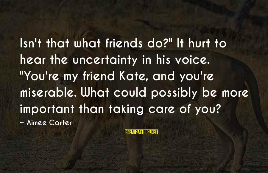 """Friends That Hurt You Sayings By Aimee Carter: Isn't that what friends do?"""" It hurt to hear the uncertainty in his voice. """"You're"""