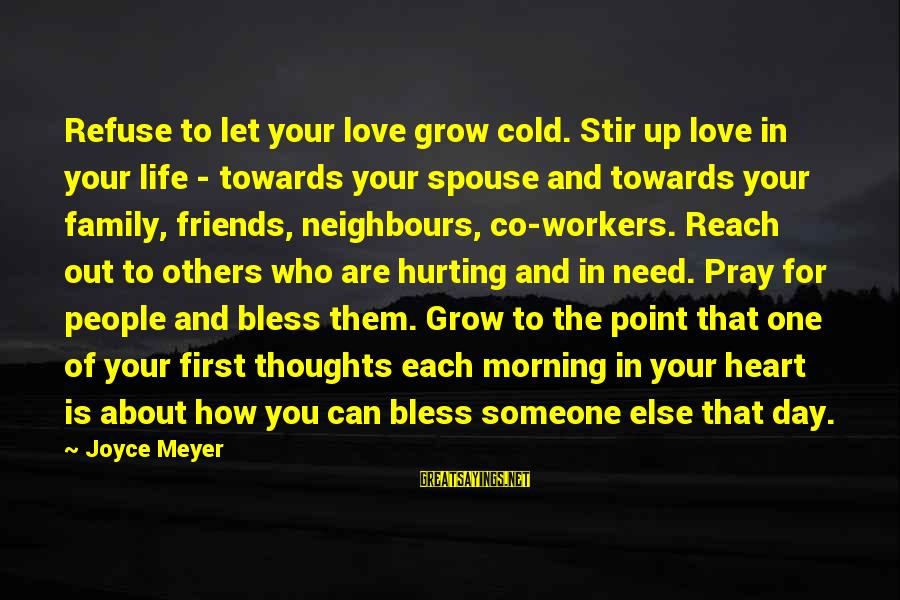 Friends That Hurt You Sayings By Joyce Meyer: Refuse to let your love grow cold. Stir up love in your life - towards