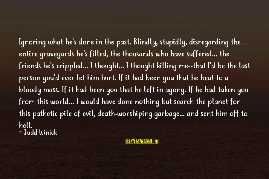 Friends That Hurt You Sayings By Judd Winick: Ignoring what he's done in the past. Blindly, stupidly, disregarding the entire graveyards he's filled,