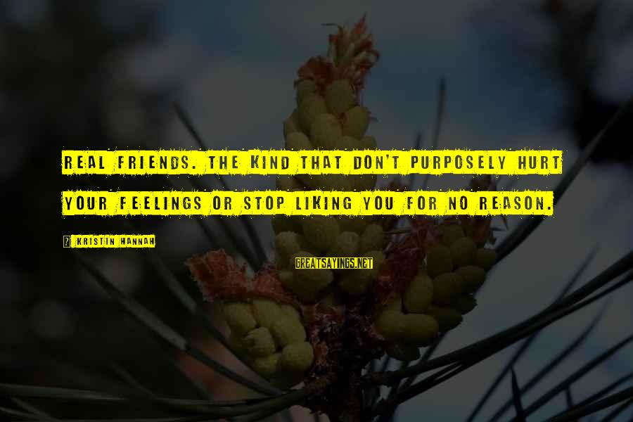 Friends That Hurt You Sayings By Kristin Hannah: Real friends. The kind that don't purposely hurt your feelings or stop liking you for