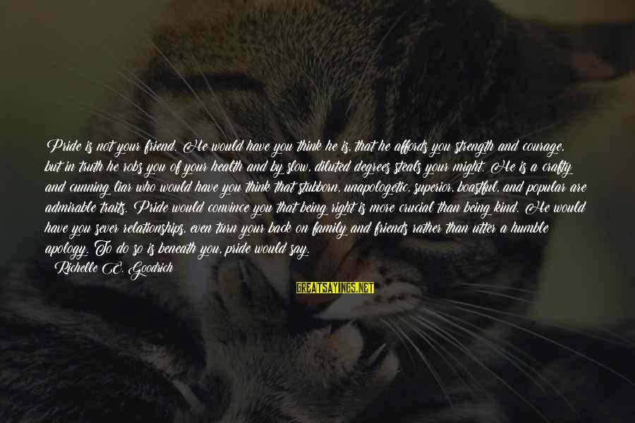 Friends That Hurt You Sayings By Richelle E. Goodrich: Pride is not your friend. He would have you think he is, that he affords