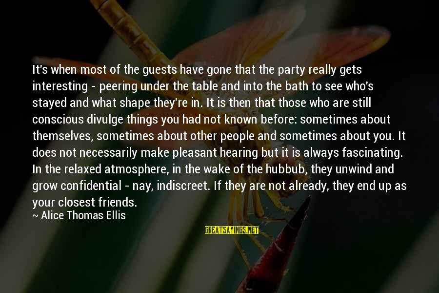 Friends Who Are Not Friends Sayings By Alice Thomas Ellis: It's when most of the guests have gone that the party really gets interesting -