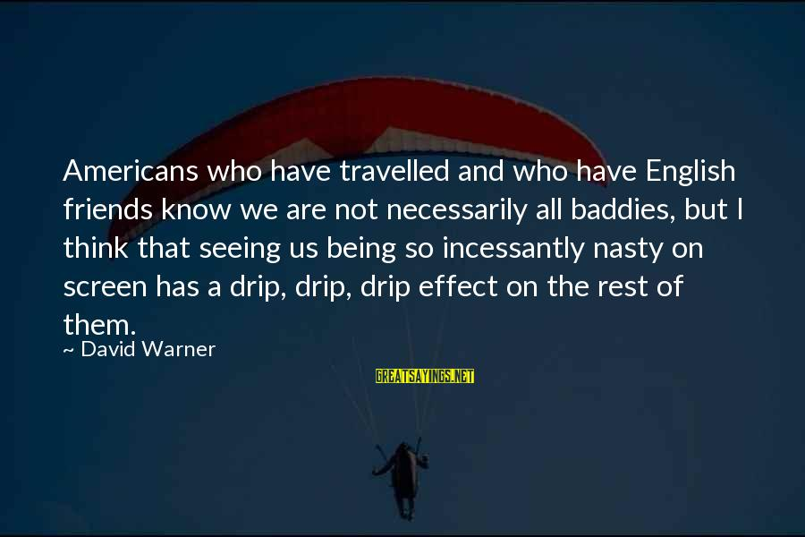 Friends Who Are Not Friends Sayings By David Warner: Americans who have travelled and who have English friends know we are not necessarily all