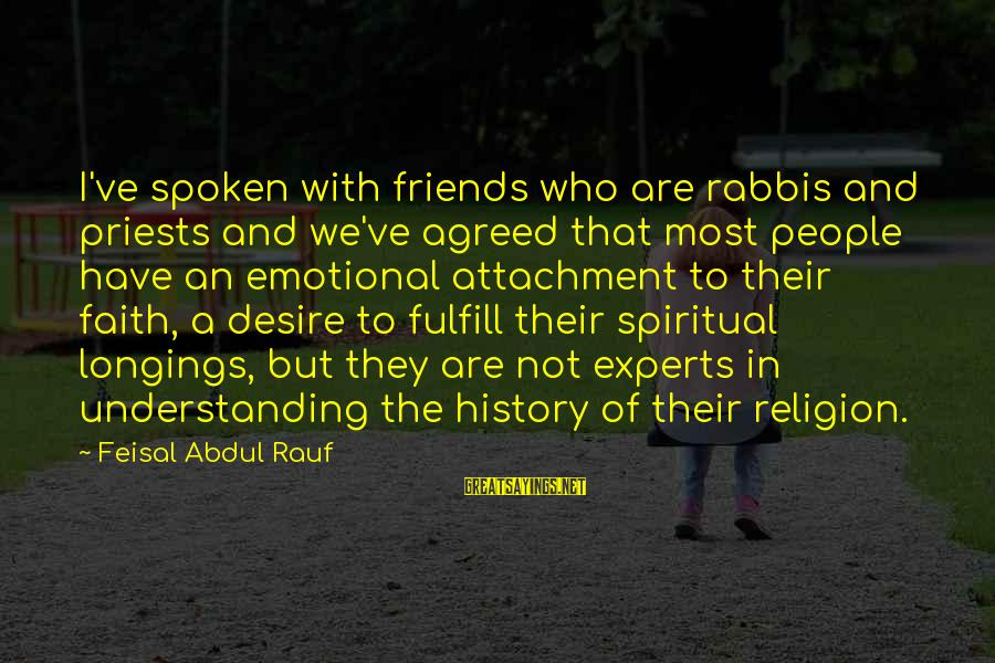 Friends Who Are Not Friends Sayings By Feisal Abdul Rauf: I've spoken with friends who are rabbis and priests and we've agreed that most people