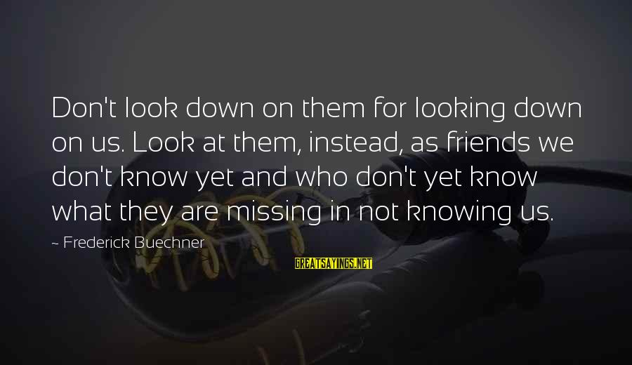 Friends Who Are Not Friends Sayings By Frederick Buechner: Don't look down on them for looking down on us. Look at them, instead, as