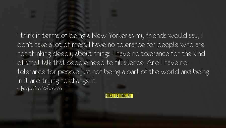 Friends Who Are Not Friends Sayings By Jacqueline Woodson: I think in terms of being a New Yorker, as my friends would say, I