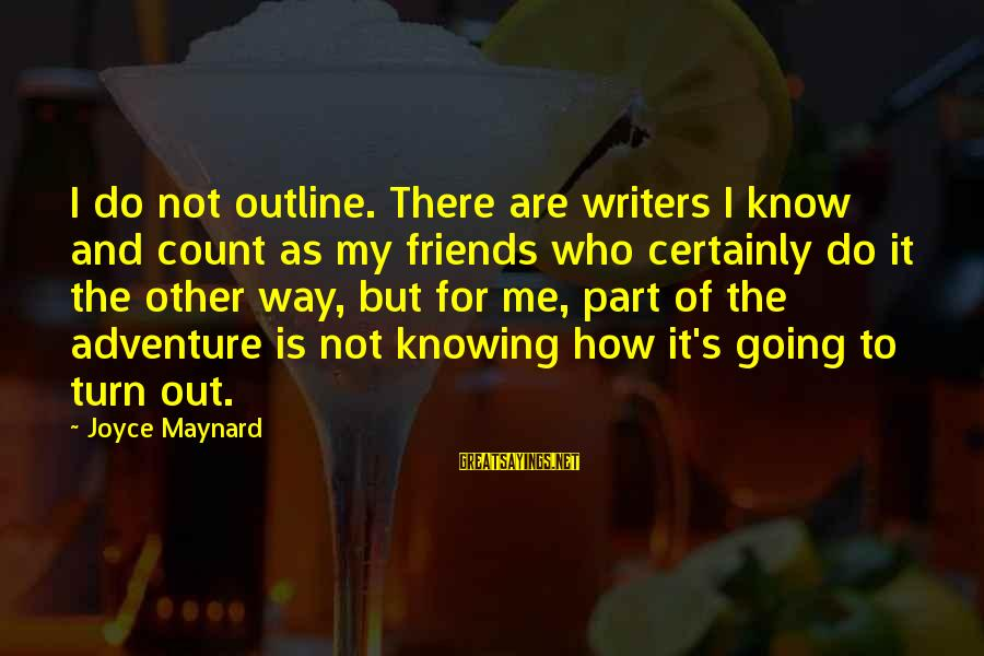 Friends Who Are Not Friends Sayings By Joyce Maynard: I do not outline. There are writers I know and count as my friends who