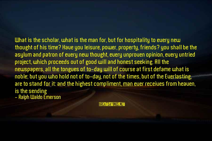 Friends Who Are Not Friends Sayings By Ralph Waldo Emerson: What is the scholar, what is the man for, but for hospitality to every new