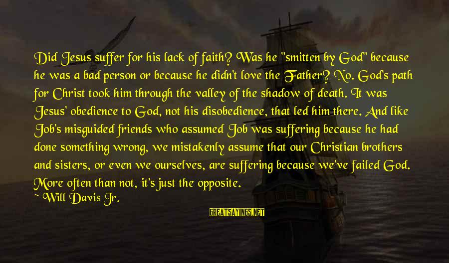 """Friends Who Are Not Friends Sayings By Will Davis Jr.: Did Jesus suffer for his lack of faith? Was he """"smitten by God"""" because he"""