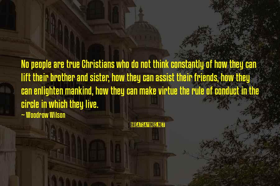 Friends Who Are Not Friends Sayings By Woodrow Wilson: No people are true Christians who do not think constantly of how they can lift
