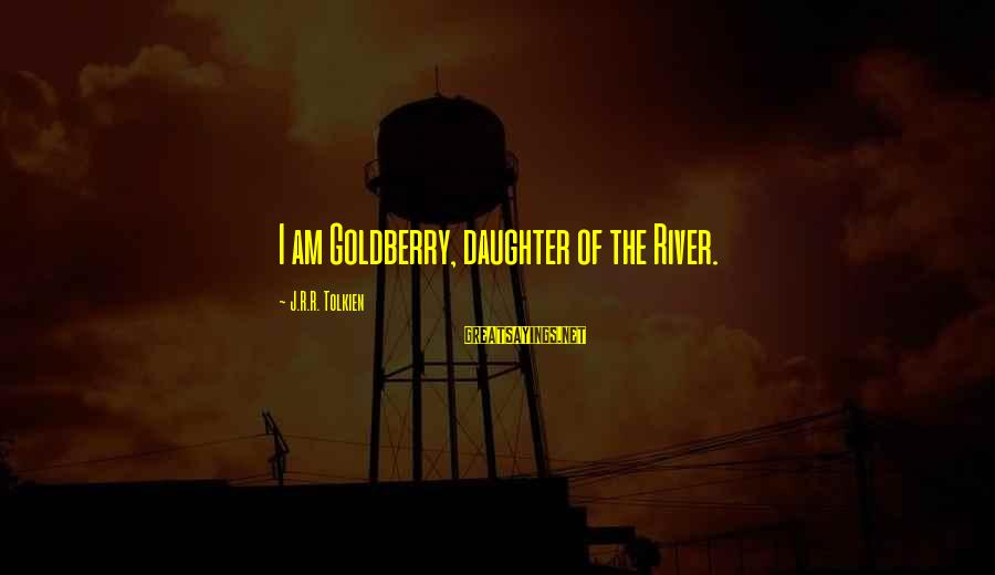 Friends Who Secretly Hate You Sayings By J.R.R. Tolkien: I am Goldberry, daughter of the River.