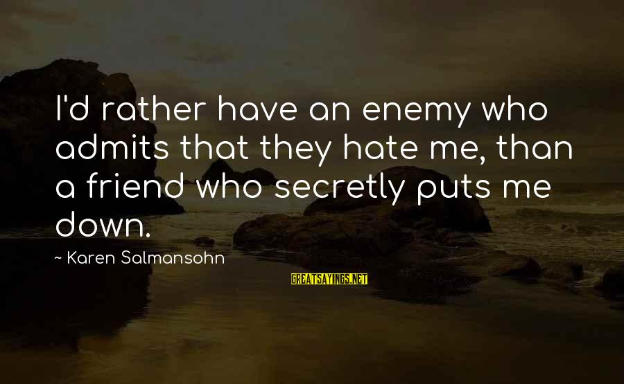 Friends Who Secretly Hate You Sayings By Karen Salmansohn: I'd rather have an enemy who admits that they hate me, than a friend who