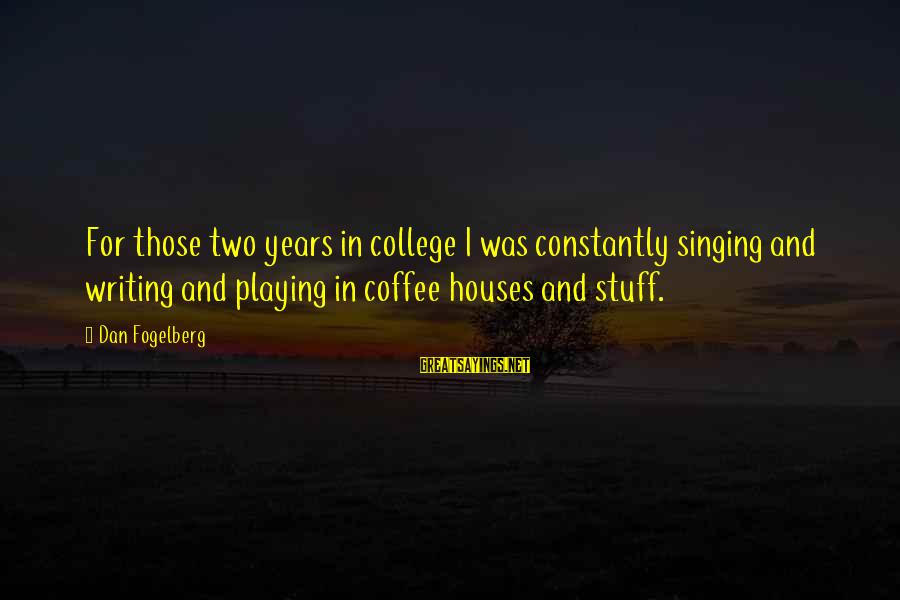 Friends With Bad Influence Sayings By Dan Fogelberg: For those two years in college I was constantly singing and writing and playing in