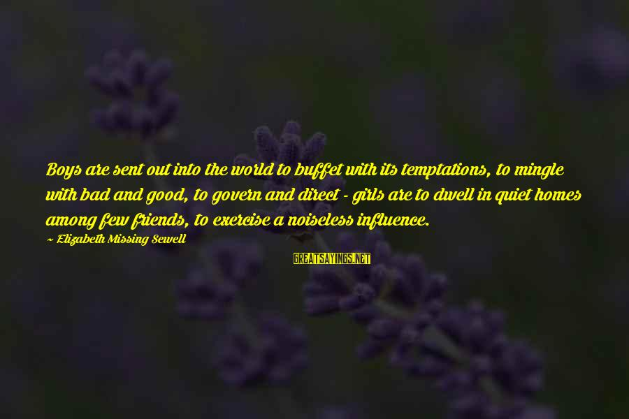 Friends With Bad Influence Sayings By Elizabeth Missing Sewell: Boys are sent out into the world to buffet with its temptations, to mingle with
