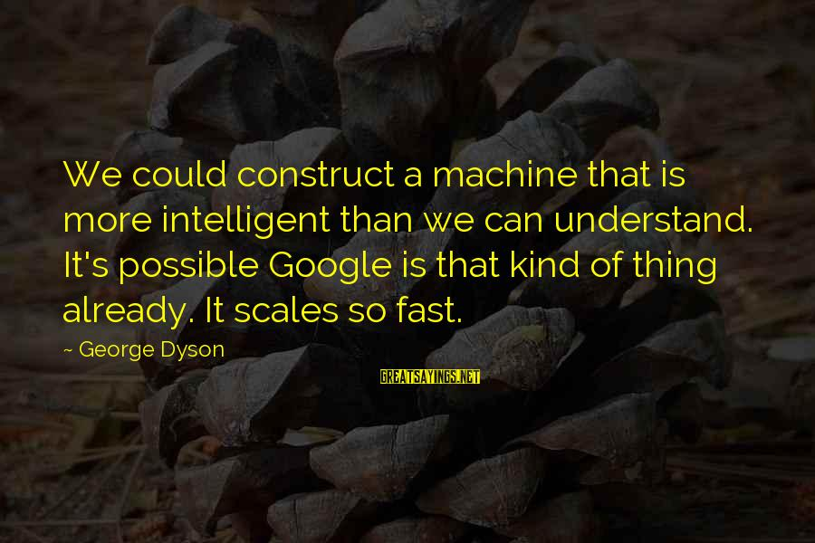 Friends With Bad Influence Sayings By George Dyson: We could construct a machine that is more intelligent than we can understand. It's possible
