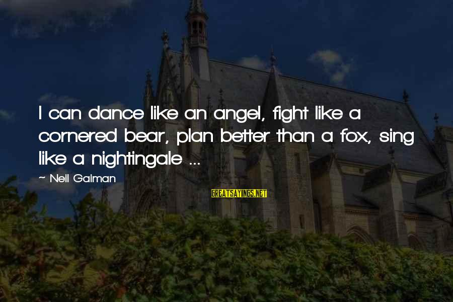Friends With Bad Influence Sayings By Neil Gaiman: I can dance like an angel, fight like a cornered bear, plan better than a