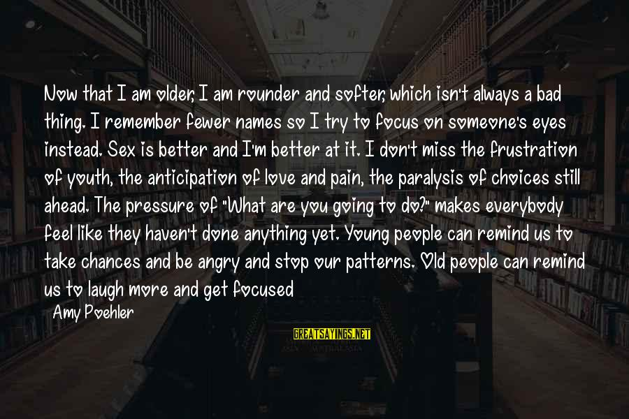 Friends You Love Sayings By Amy Poehler: Now that I am older, I am rounder and softer, which isn't always a bad