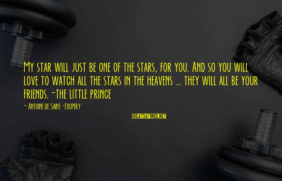 Friends You Love Sayings By Antoine De Saint-Exupery: My star will just be one of the stars, for you. And so you will