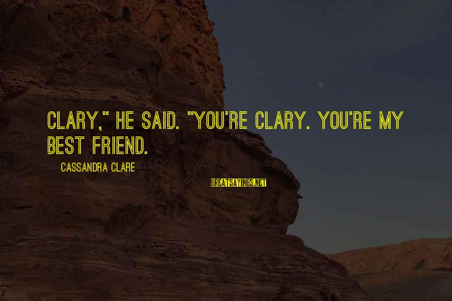 """Friends You Love Sayings By Cassandra Clare: Clary,"""" he said. """"You're Clary. You're my best friend."""