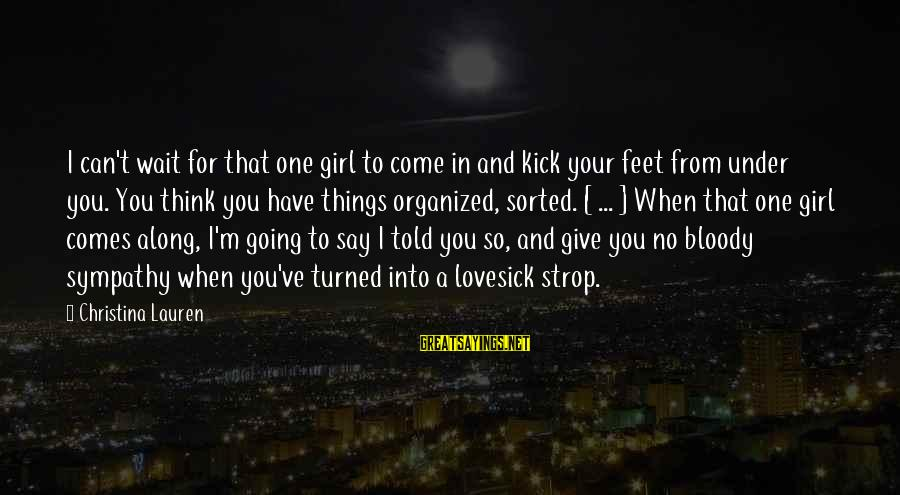 Friends You Love Sayings By Christina Lauren: I can't wait for that one girl to come in and kick your feet from