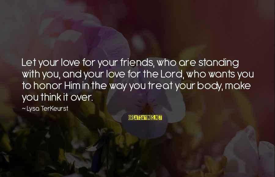 Friends You Love Sayings By Lysa TerKeurst: Let your love for your friends, who are standing with you, and your love for