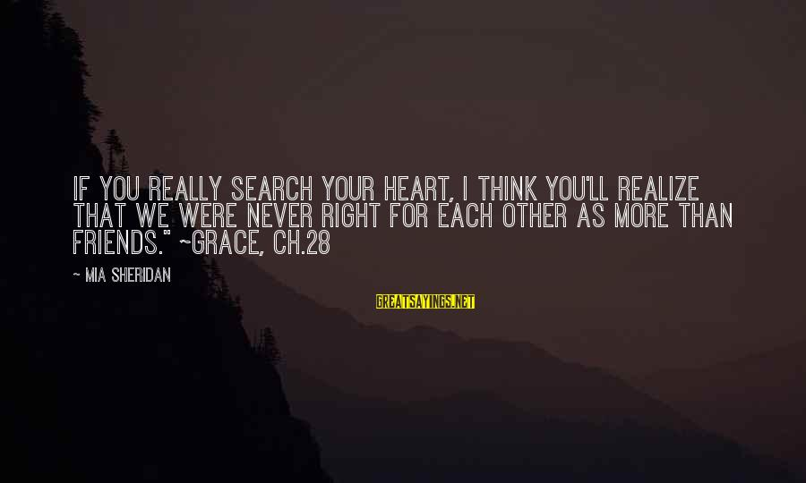Friends You Love Sayings By Mia Sheridan: If you really search your heart, I think you'll realize that we were never right